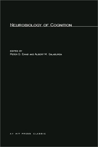 Neurobiology of Cognition  by  Peter D. Eimas