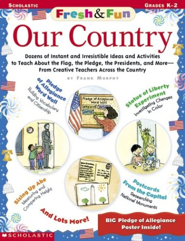 Fresh & Fun: Our Country: Dozens of Instant amd Irresistible Ideas and Activites to Teach About the Flag, the Pledge, the Presidents, and More - From Creative Teachers Across the Country Frank Murphy