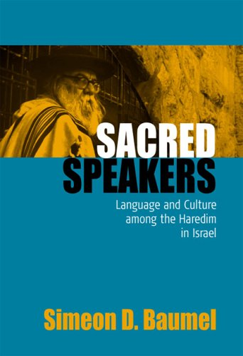 Sacred Speakers: Language and Culture Among the Haredim in Israel  by  Simeon D. Baumel