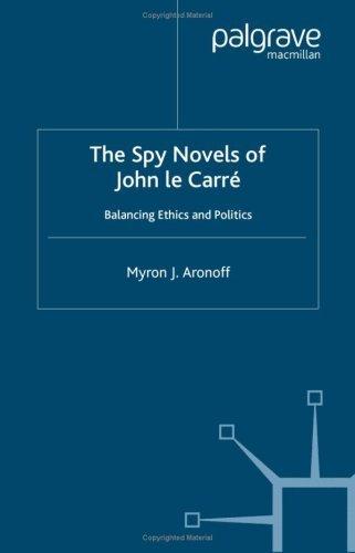 The Spy Novels Of John Le Carrڴae Balancing Ethics And Politics  by  Myron J. Aronoff