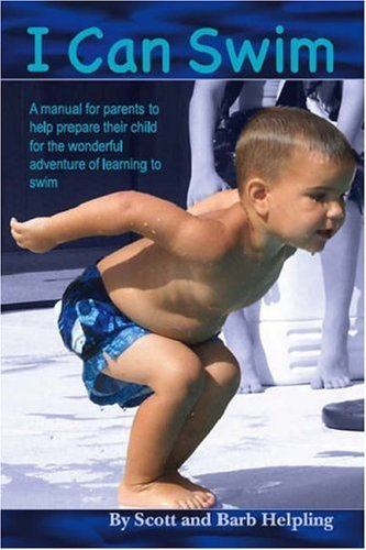 I Can Swim!: A Manual for Parents to Help Prepare Their Child for the Wonderful Adventure of Learning to Swim: A Book Scott Helpling