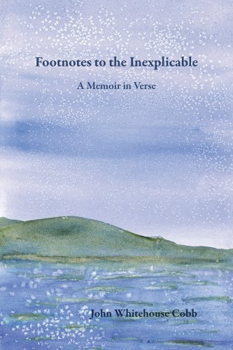 Footnotes to the Inexplicable: A Memoir in Verse  by  John Whitehouse Cobb