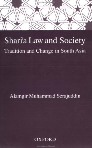 Sharia Law and Society: Tradition and Change in South Asia  by  Alamgir Muhammad Serajuddin
