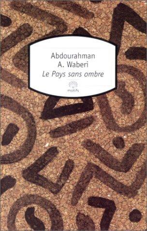 Le pays sans ombre  by  Abdourahman A. Waberi