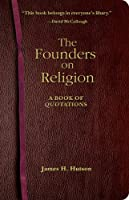 Founders on Religion: A Book of Quotations  by  James H. Hutson