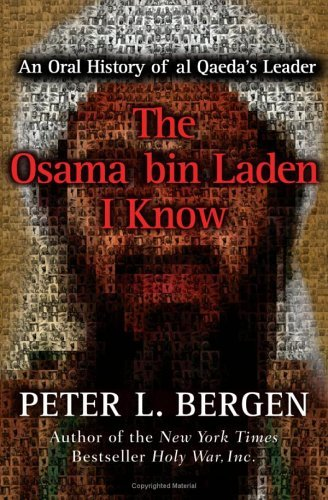 The Osama Bin Laden I Know: An Oral History of Al Qaedas Leader  by  Peter L. Bergen