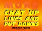 More Chat-Up Lines and Put Downs  by  Stewart Ferris