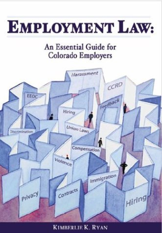 Employment Law: An Essential Guide for Colorado Employers  by  Kimberlie K. Ryan