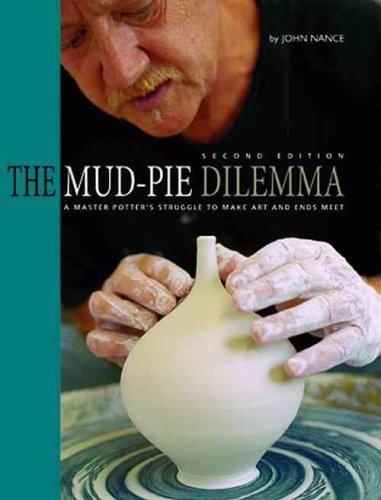 The Mud-Pie Dilemma: A Master Potters Struggle to Make Art and Ends Meet John J. Nance