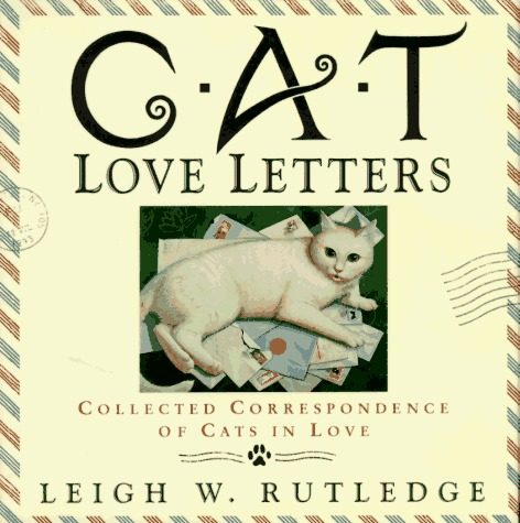 Cat Love Letters: Collected Correspondence of Cats in Love  by  Leigh W. Rutledge