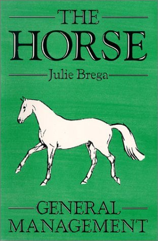 The Horse: General Management  by  Julie Brega