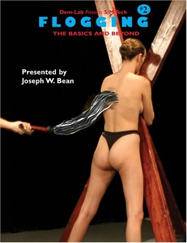 Flogging: The Basics and Beyond [With DVD] Joseph W. Bean