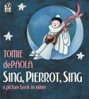 Sing, Pierrot, Sing: A Picture Book in Mime Tomie dePaola