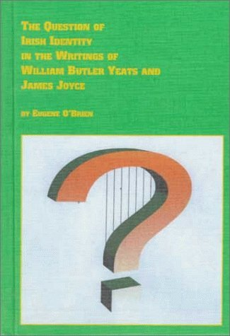 The Question of Irish Identity in the Writings of William Butler Yeats and James Joyce Eugene OBrien