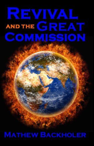 Revival And The Great Commission   Thirty Six Revivals From The Mission Field  by  Mathew Backholer