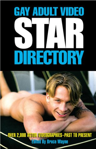 Gay Adult Video Star Directory: Over 1000 Actor Videographies, Past to Present  by  Bruce Wayne