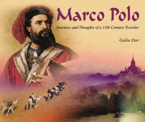 Marco Polo: Journeys and Thoughts of a 13th Century Traveler  by  Galia Dor