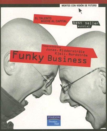 Funky Business: El Talento Mueve al Capital  by  Jonas Ridderstråle