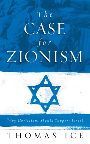The Case For Zionism Thomas Ice