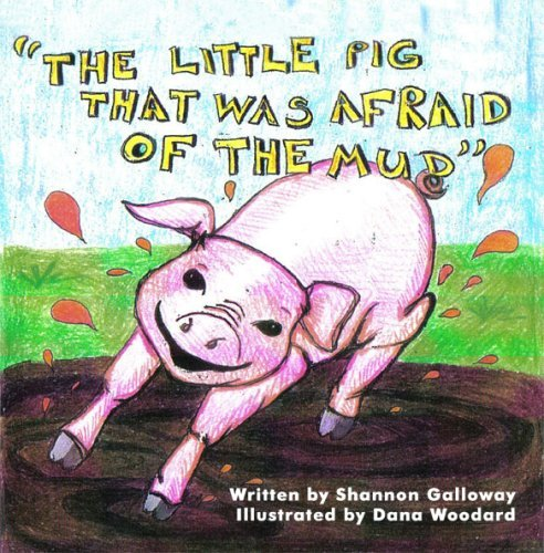 The Little Pig That Was Afraid of the Mud  by  Shannon R. Galloway