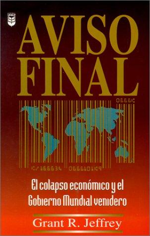 Aviso Final: El Colapse Economico y el Gobierno Mundial Venidero = Final Warning Grant R. Jeffrey
