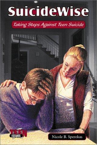 SuicideWise: Taking Steps Against Teen Suicide  by  Nicole B. Sperekas