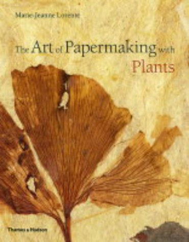 The Art Of Papermaking With Plants  by  Marie-Jeanne Lorente