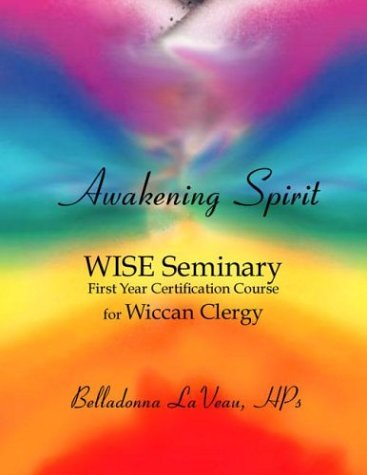 Awakening Spirit: Wise Seminary, First Year Certification for Wiccan Clergy Belladonna Laveau