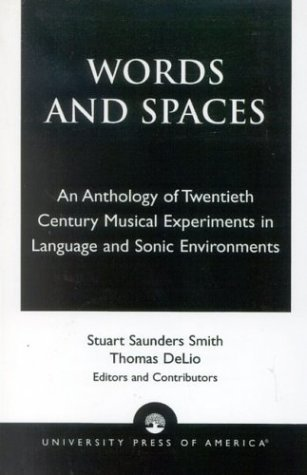 Words and Spaces: An Anthology of Twentieth Century Musical Experiments in Language Sonic Environments  by  Stuart Saunders Smith