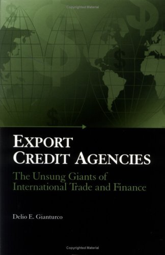 Export Credit Agencies: The Unsung Giants of International Trade and Finance  by  Delio E. Gianturco