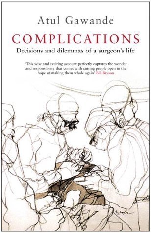 Complications: A Surgeons Notes On An Imperfect Science Atul Gawande