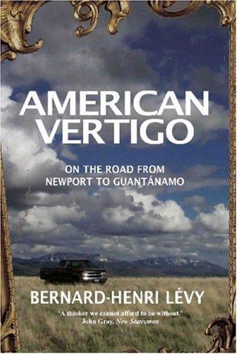 American Vertigo: On The Road From Newport To Guantánamo  by  Bernard-Henri Lévy