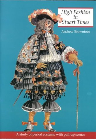 High Fashion in Stuart Times: A Study of Period Costume with Pull-Up Scenes  by  Andrew Brownfoot