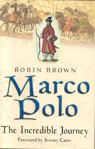 Marco Polo: The Incredible Journey Robin Brown