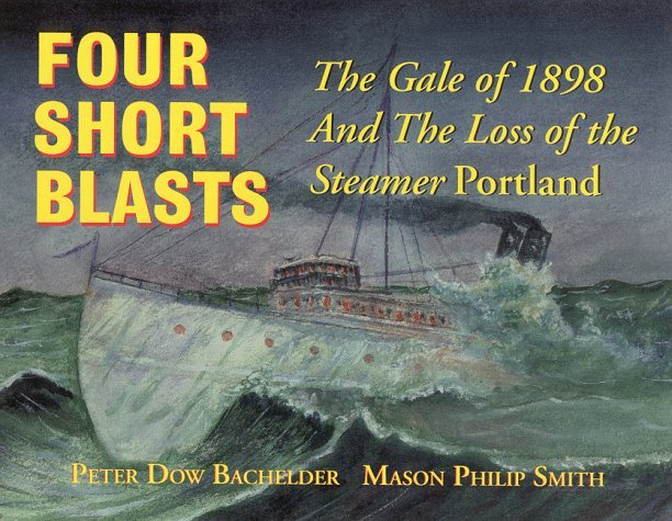 Four Short Blasts: The Gale of 1898 and the Loss of the Steamer Portland  by  Peter Dow Bachelder