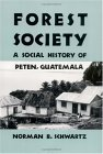 Forest Society: A Social History of Peten, Guatemala  by  Norman B. Schwartz