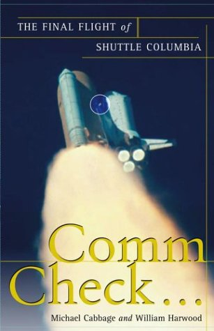 Comm Check...: The Final Flight of Shuttle Columbia  by  Michael Cabbage