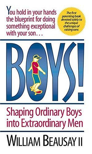 Boys!: Shaping Ordinary Boys Into Extraordinary Men William Beausay II