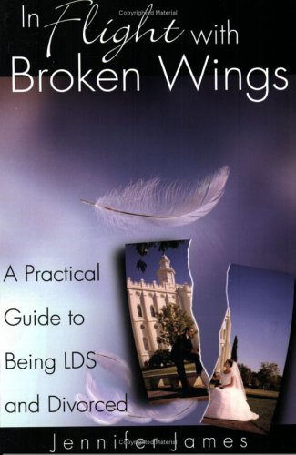 In Flight with Broken Wings: A Practical Guide to Being Lds and Divorced  by  Jennifer James-Taylor