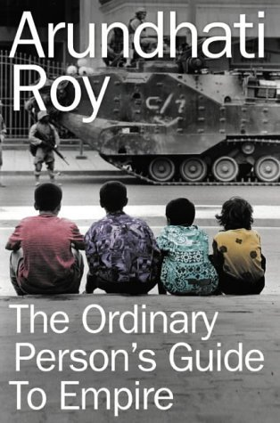 The Ordinary Persons Guide To Empire Arundhati Roy