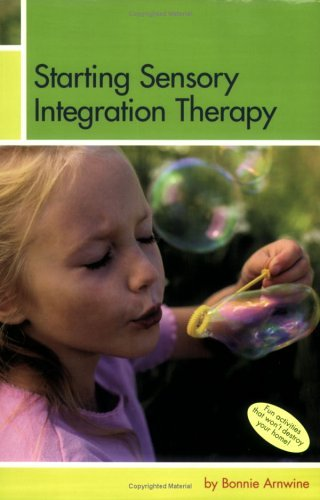 Starting Sensory Integration Therapy: Fun Activities That Wont Destroy Your Home!  by  Bonnie Arwine