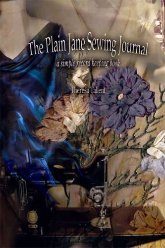 The Plain Jane Sewing Journal: a simple record keeping book Theresa Tallent