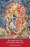 The Light and Fire of the Baal Shem Tov  by  Yitzhak Buxbaum