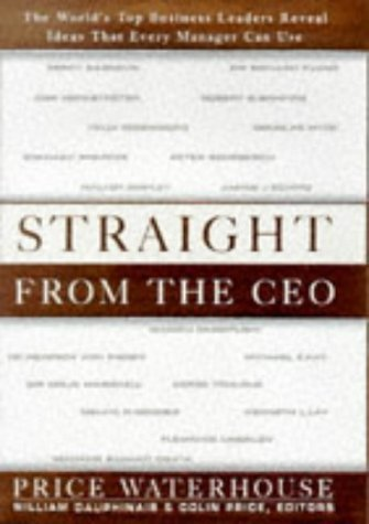 Straight From The Ceo: The Worlds Top Business Leaders Reveal Ideas That Every Manager Can Use G. William Dauphinais