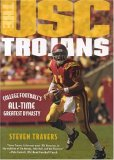 The Usc Trojans: College Footballs All-Time Greatest Dynasty Steven Travers