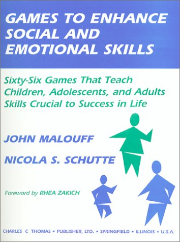 Games to Enhance Social and Emotional Skills: Sixty-Six Games That Teach Children, Adolescents, and Adults Skills Crucial to Success in Life  by  John M. Malouff