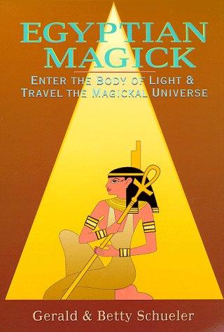 Egyptian Magick: Enter the Body of Light & Travel the Magickal Universe (Llewellyns High Magick Series)  by  Gerald Schueler