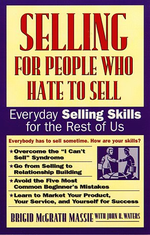Selling for People Who Hate to Sell: Everyday Selling Skills for the Rest of Us Brigid McGrath Massie
