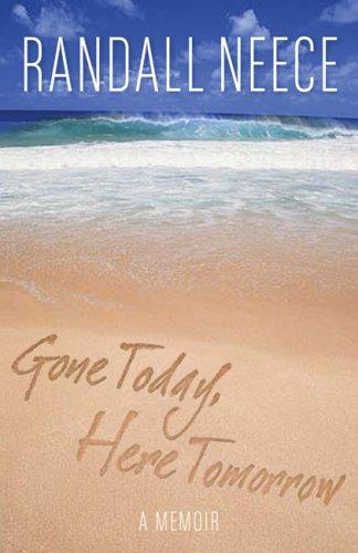 Gone Today, Here Tomorrow: A Memoir Randall Neece