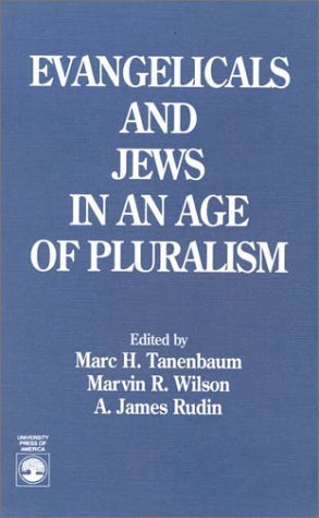 Evangelicals and Jews in an Age of Pluralism  by  A. James Rudin